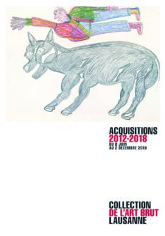 Acquisitions 2012-2018 Collection de l'Art Brut Lausanne