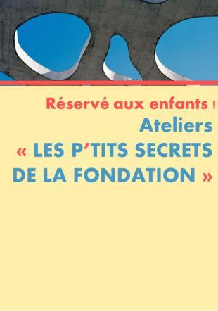 LES P'TITS SECRETS DE LA FONDATION © D.R